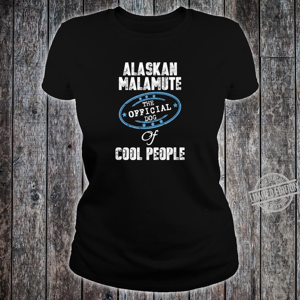 Alaskan Malamute Shirt The Official Dog Of Cool People Shirt ladies tee