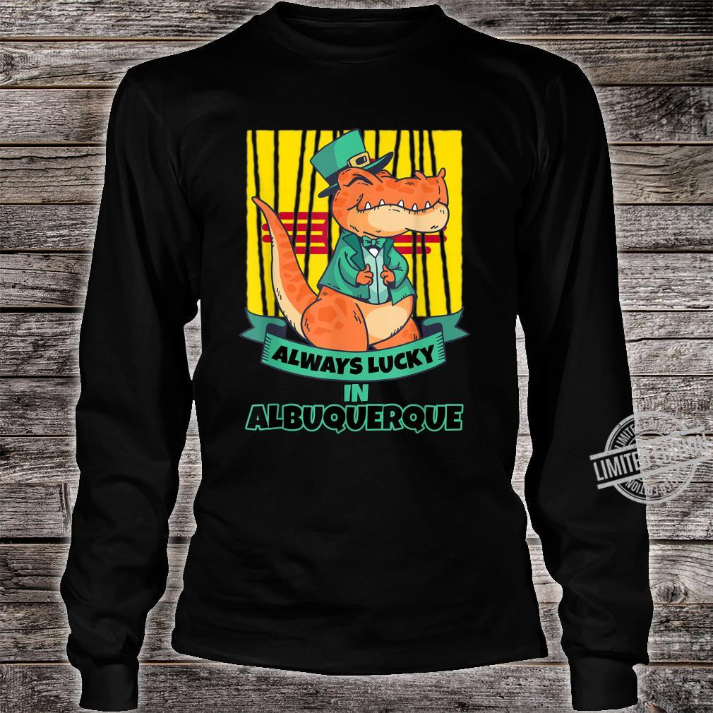 Albuquerque New Mexico New Mexican Irish T Rex Always Lucky Shirt long sleeved