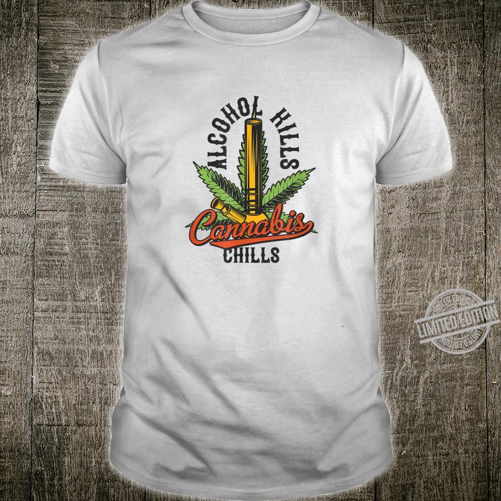 Alcohol Kills Cannabis Chills Hilarious Shirt
