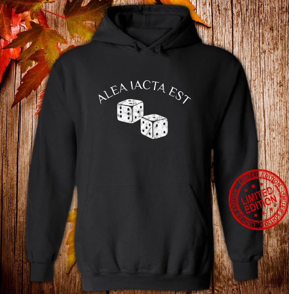 Alea Iacta est Der Würfel ist gefallen Shirt hoodie