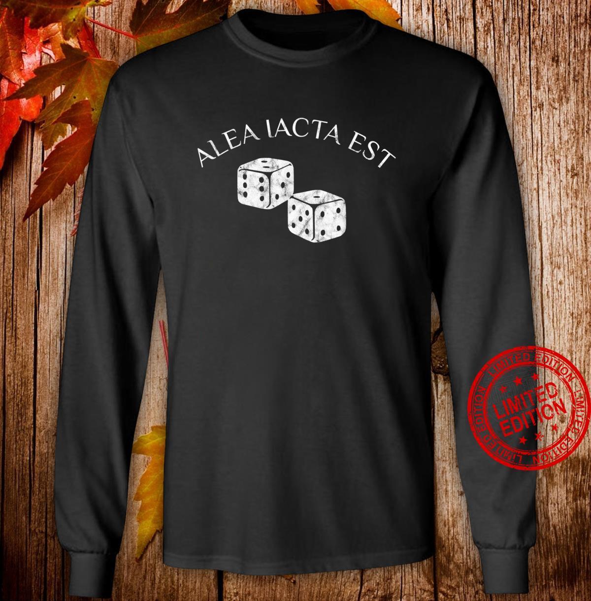 Alea Iacta est Der Würfel ist gefallen Shirt long sleeved