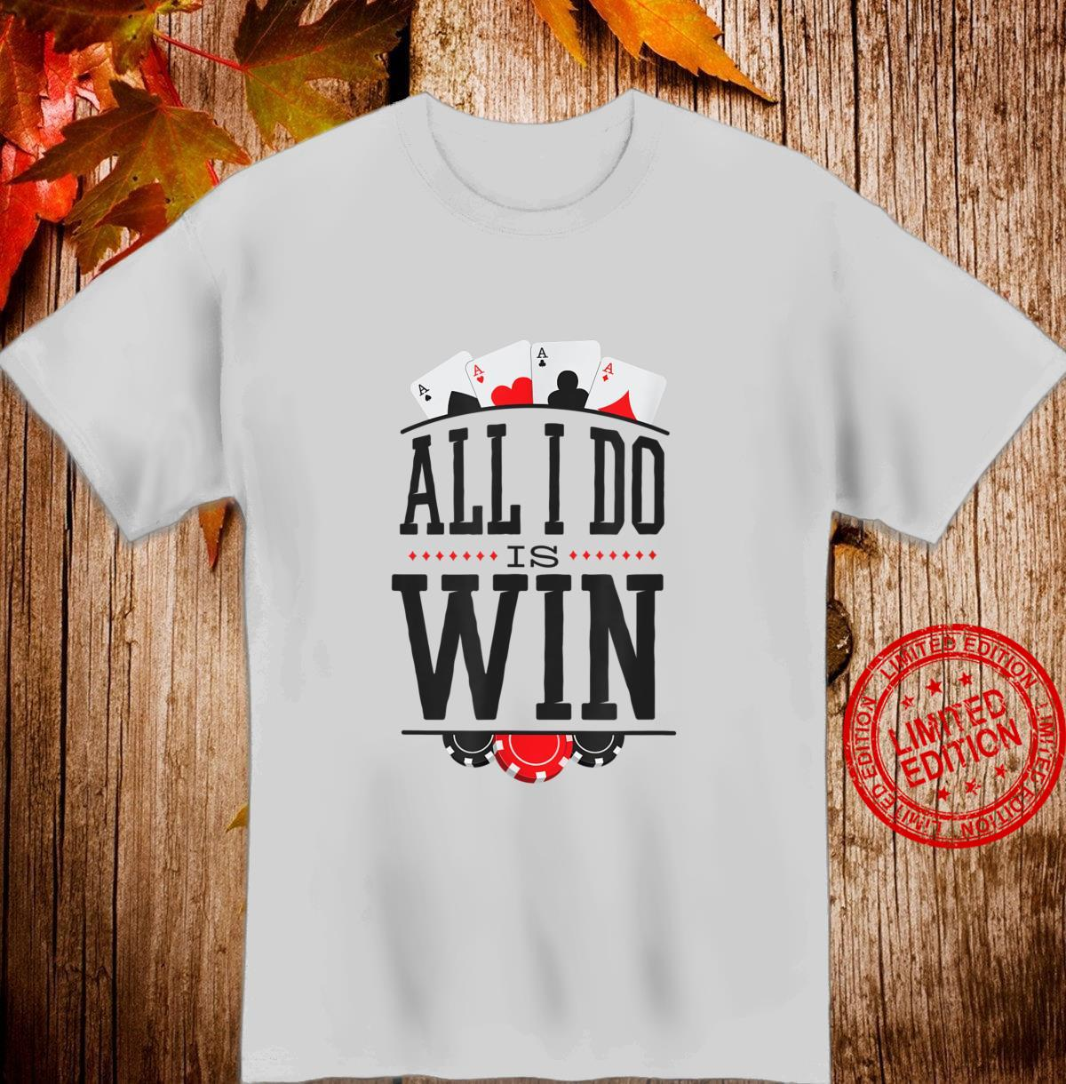 All I do is win Poker for poker players with aces Shirt