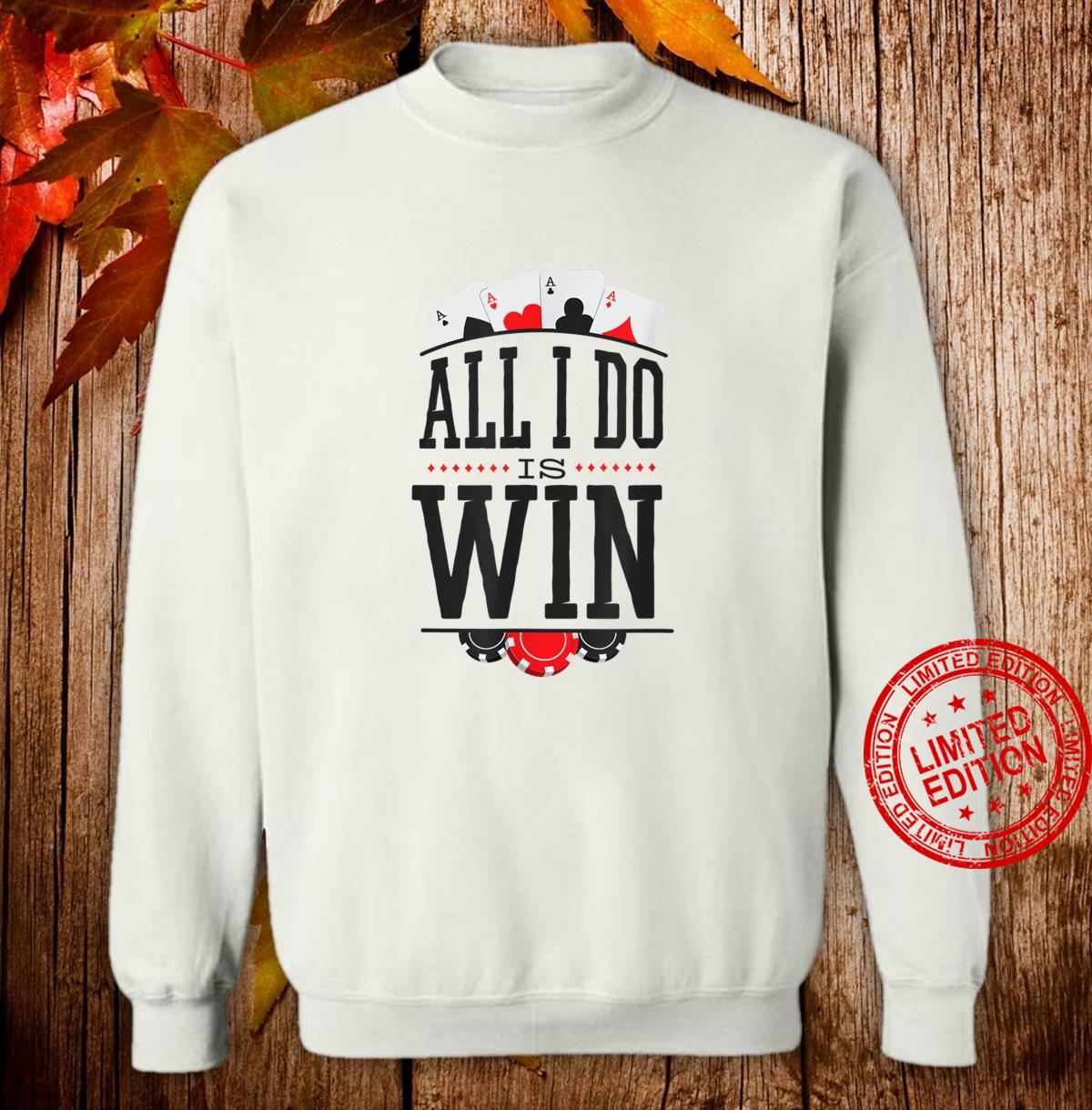 All I do is win Poker for poker players with aces Shirt sweater