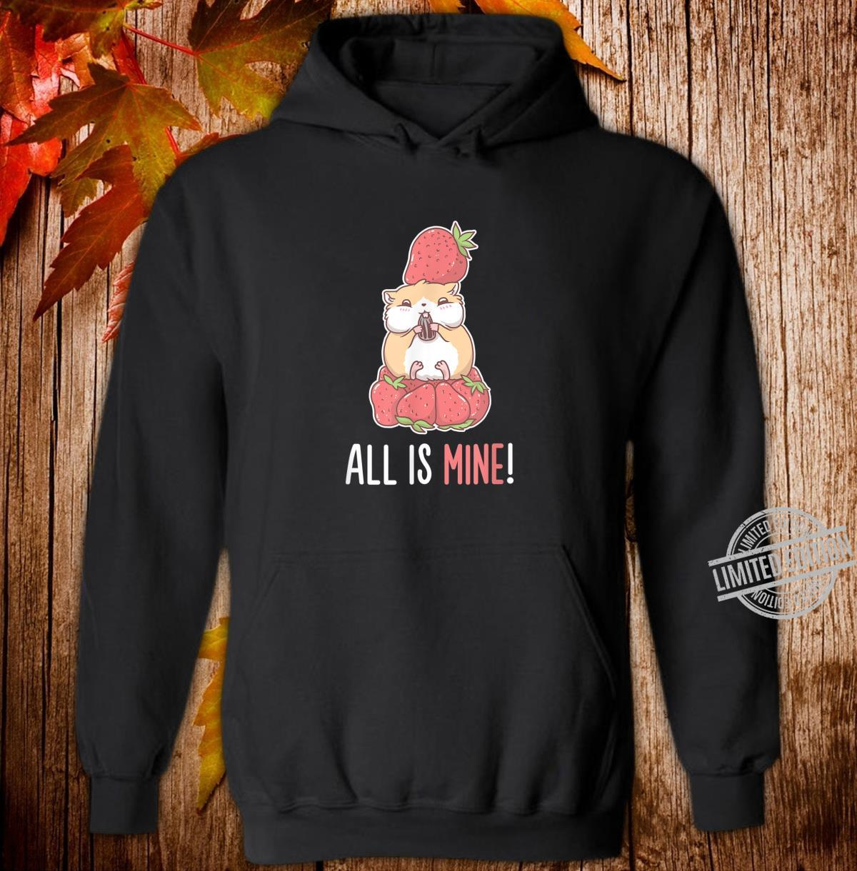All Is Mine Hamster Strawberry Fruit Eater Pet Animal Shirt hoodie