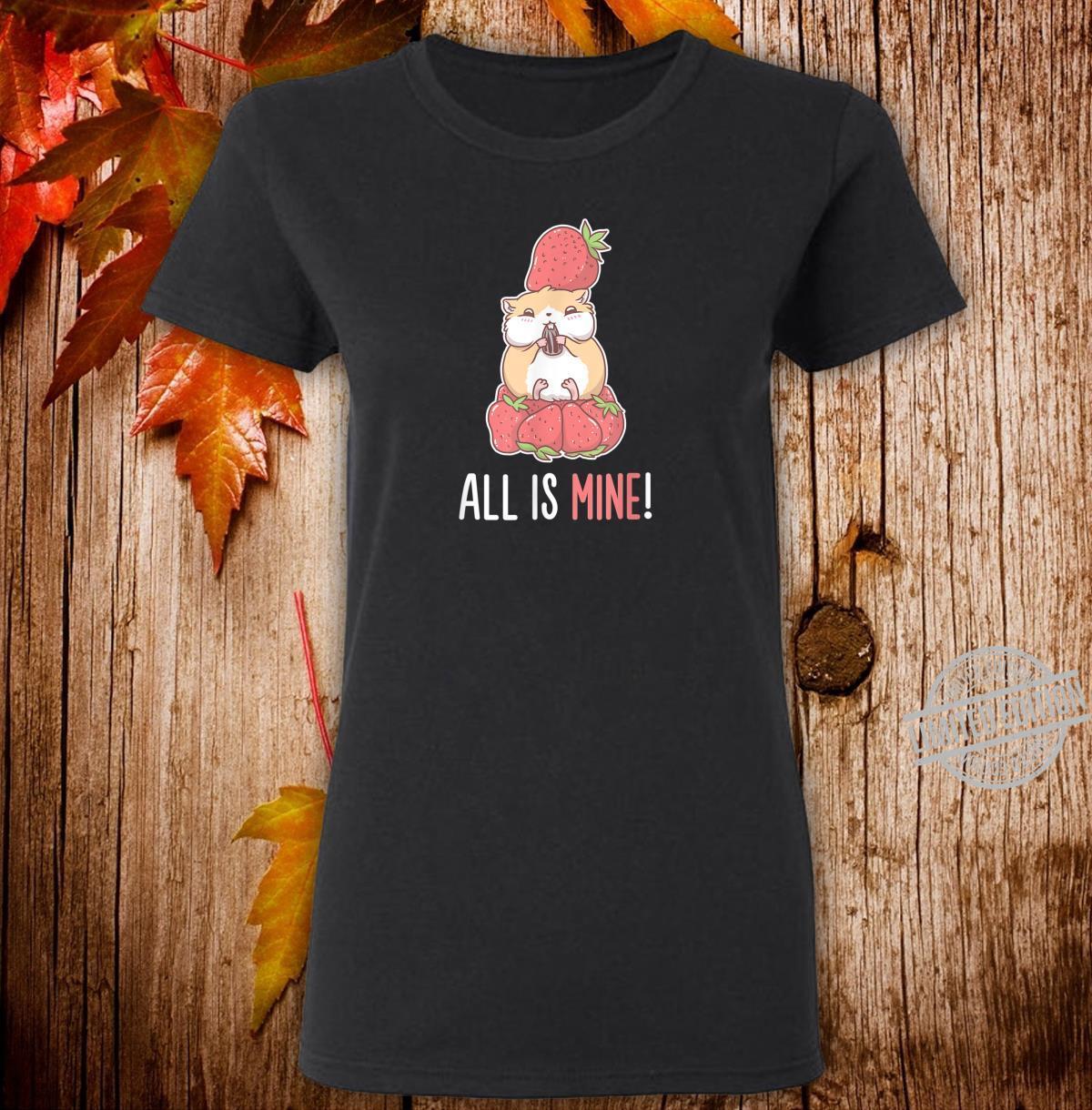 All Is Mine Hamster Strawberry Fruit Eater Pet Animal Shirt ladies tee