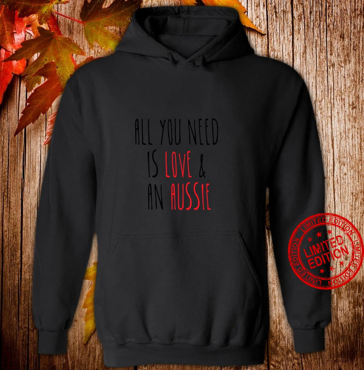 All You Need is Love and an Aussie Cute Australian Shepherd Shirt hoodie