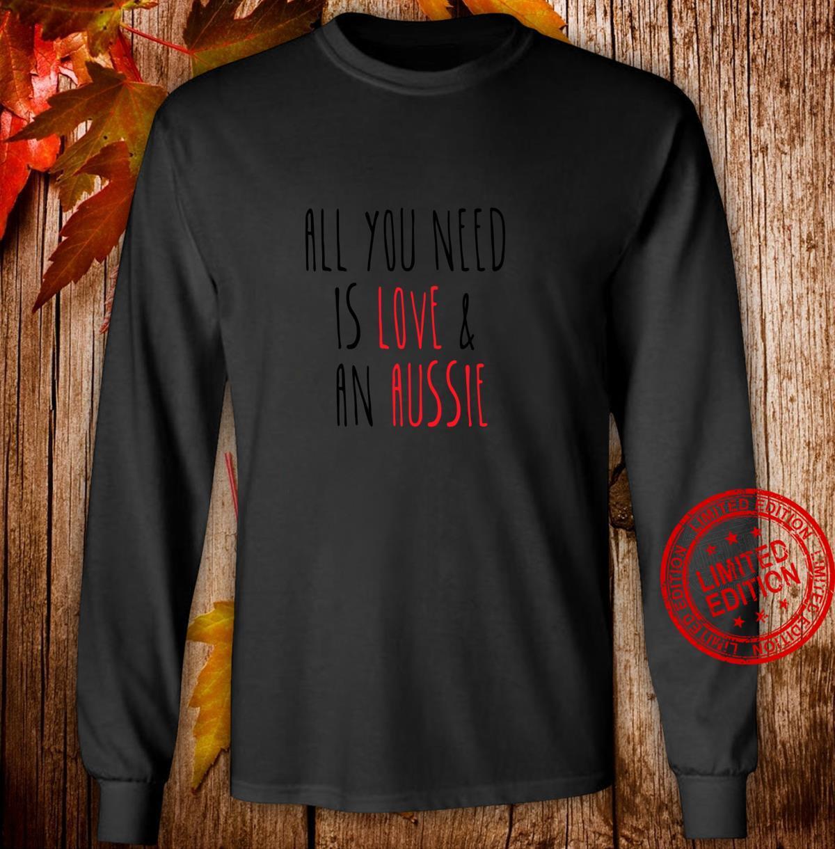 All You Need is Love and an Aussie Cute Australian Shepherd Shirt long sleeved