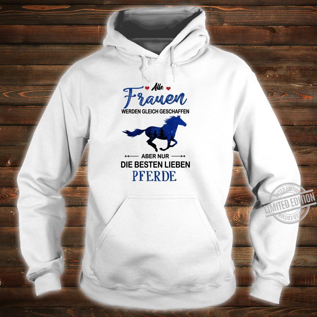 Alle frauen werden gleich geschaffen... besten lieben pferde Shirt hoodie