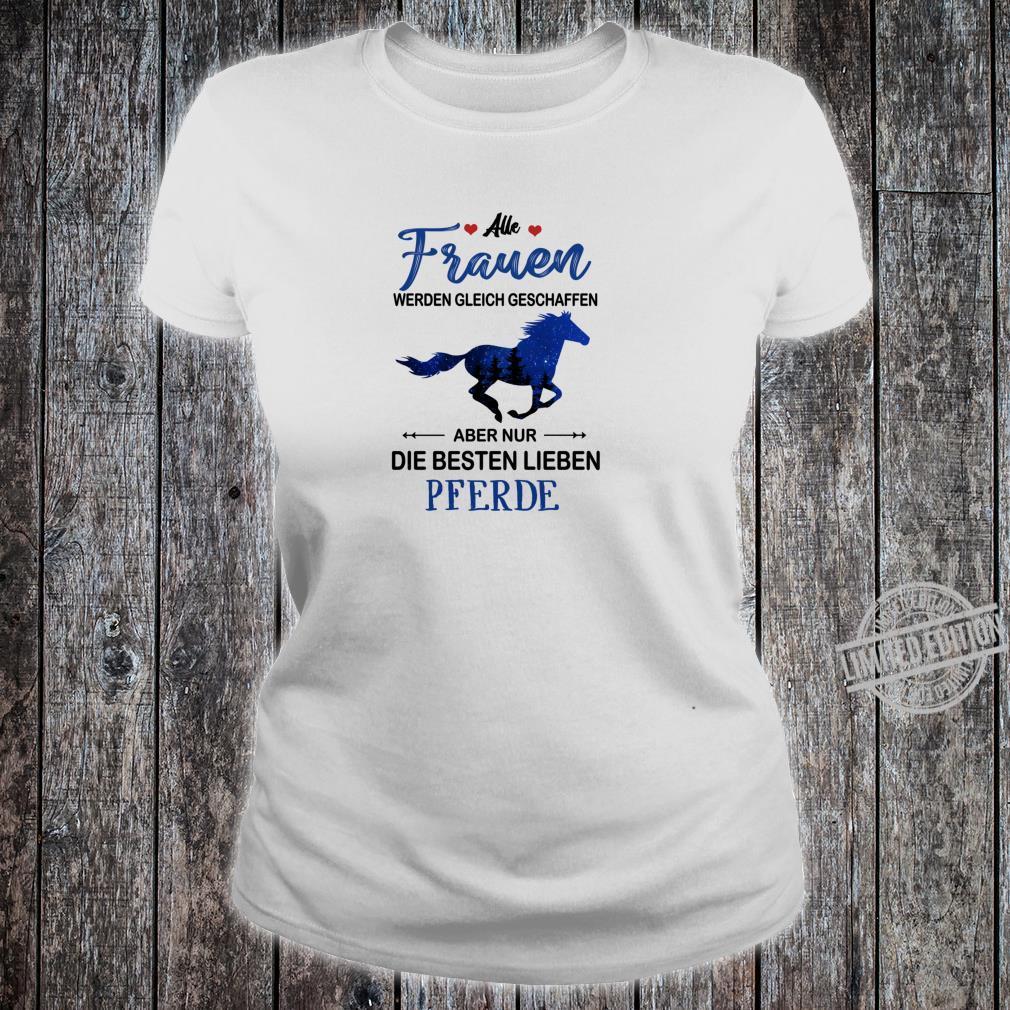 Alle frauen werden gleich geschaffen... besten lieben pferde Shirt ladies tee