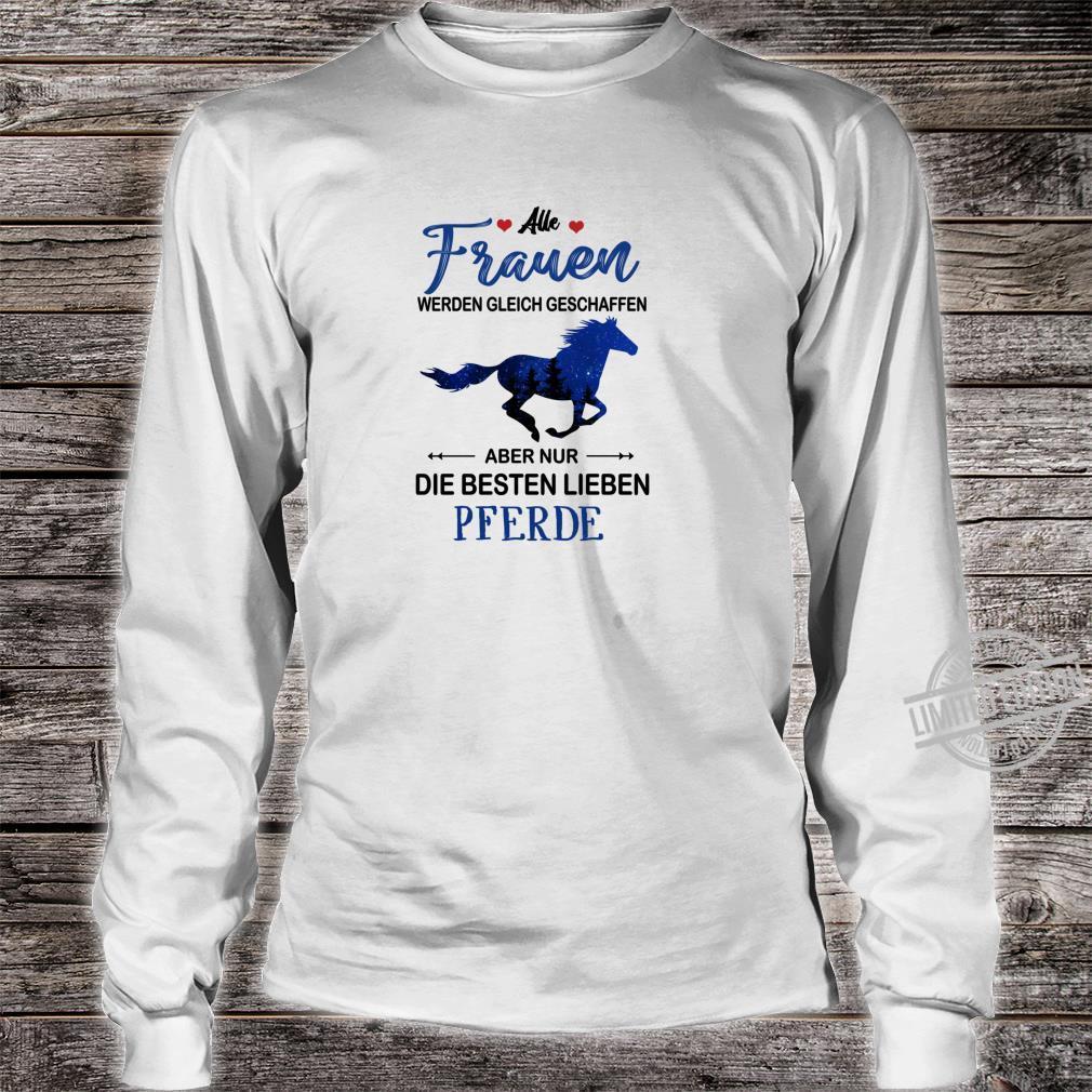 Alle frauen werden gleich geschaffen... besten lieben pferde Shirt long sleeved