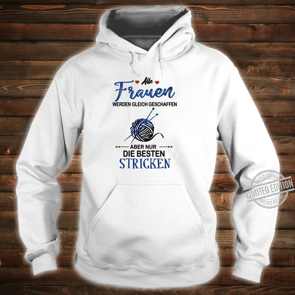 Alle frauen werden gleich geschaffen... besten stricken Shirt hoodie