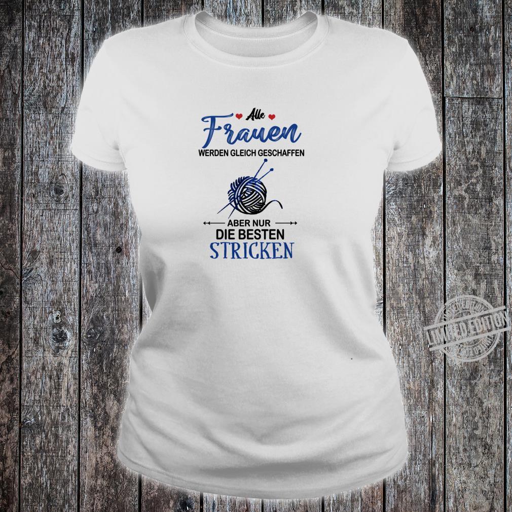 Alle frauen werden gleich geschaffen... besten stricken Shirt ladies tee