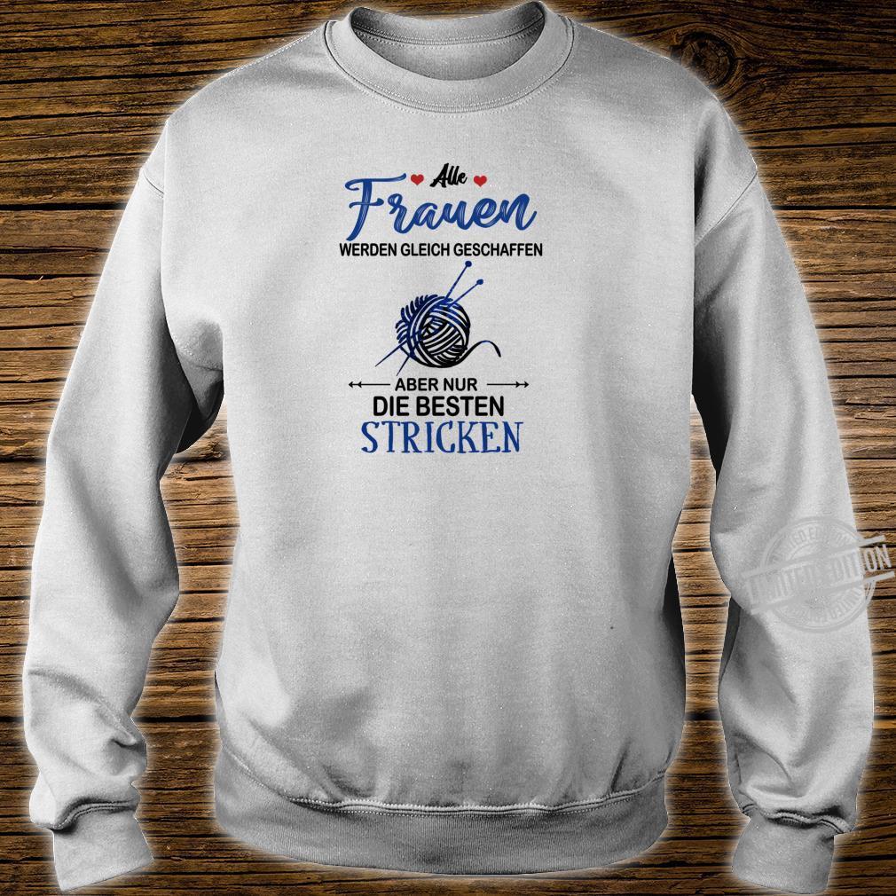 Alle frauen werden gleich geschaffen... besten stricken Shirt sweater