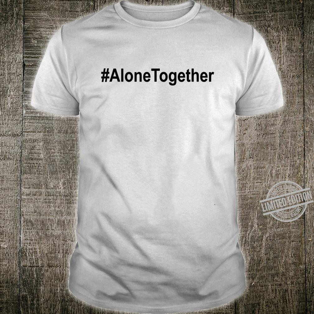 #AloneTogether Shirt,Lets Be Alone Together,Stay Home Shirt