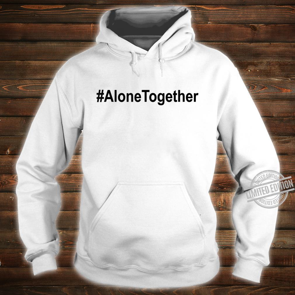 #AloneTogether Shirt,Lets Be Alone Together,Stay Home Shirt hoodie