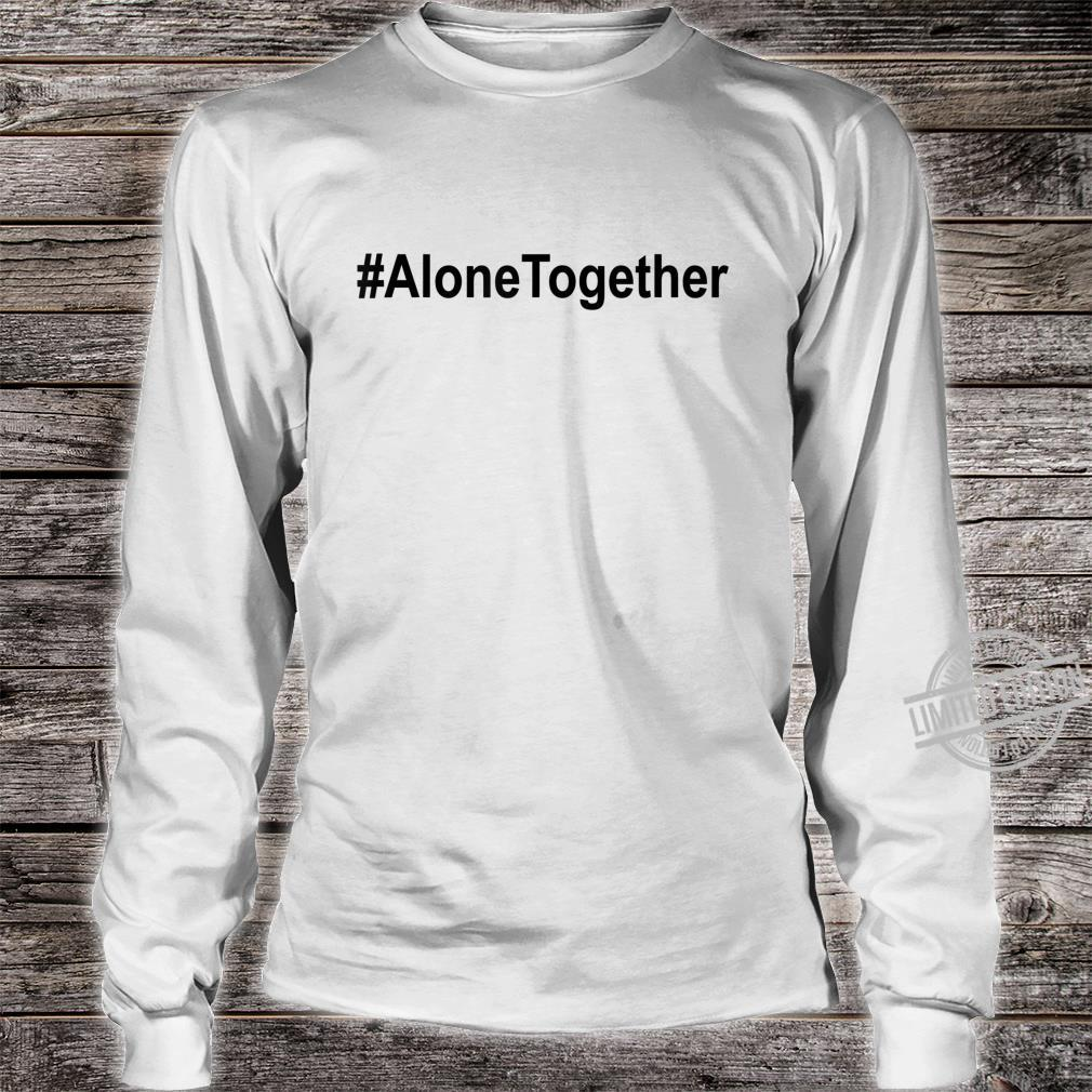 #AloneTogether Shirt,Lets Be Alone Together,Stay Home Shirt long sleeved