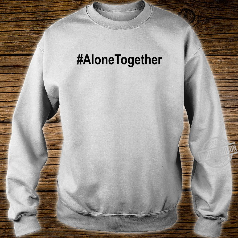 #AloneTogether Shirt,Lets Be Alone Together,Stay Home Shirt sweater