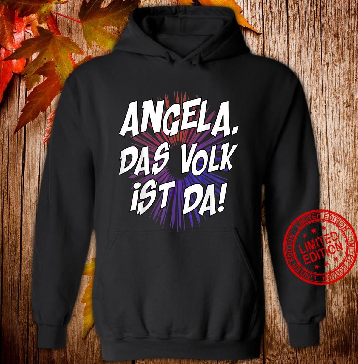 Angela, das Volk ist da Kanzlerin Merkel politisch Shirt hoodie