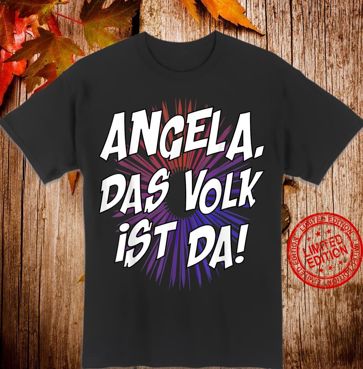 Angela, das Volk ist da Kanzlerin Merkel politisch Shirt