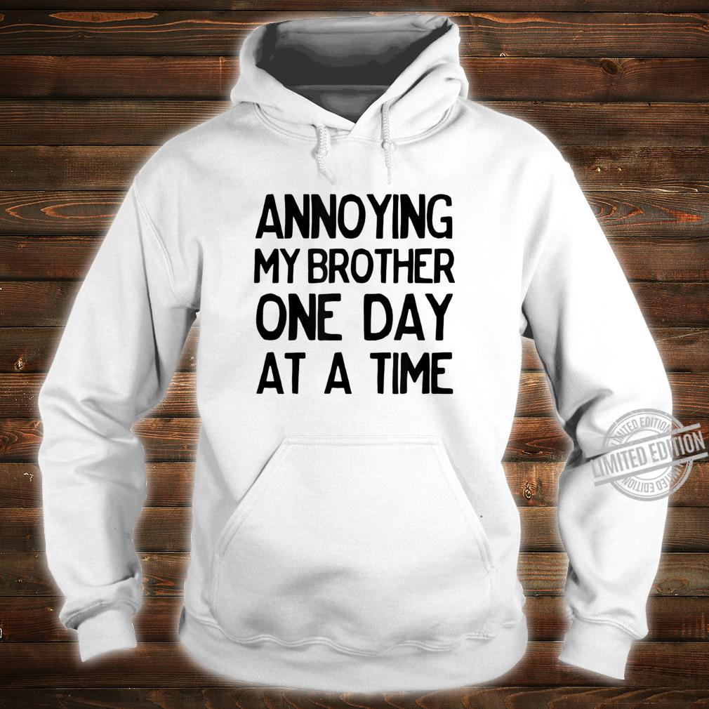 Annoying My Brother One Day at a Time Shirt hoodie
