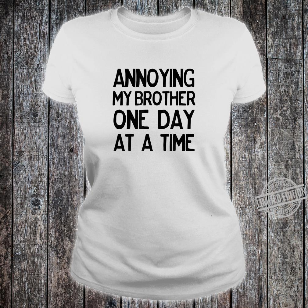 Annoying My Brother One Day at a Time Shirt ladies tee