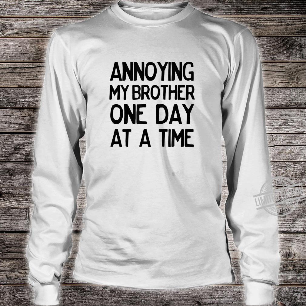 Annoying My Brother One Day at a Time Shirt long sleeved