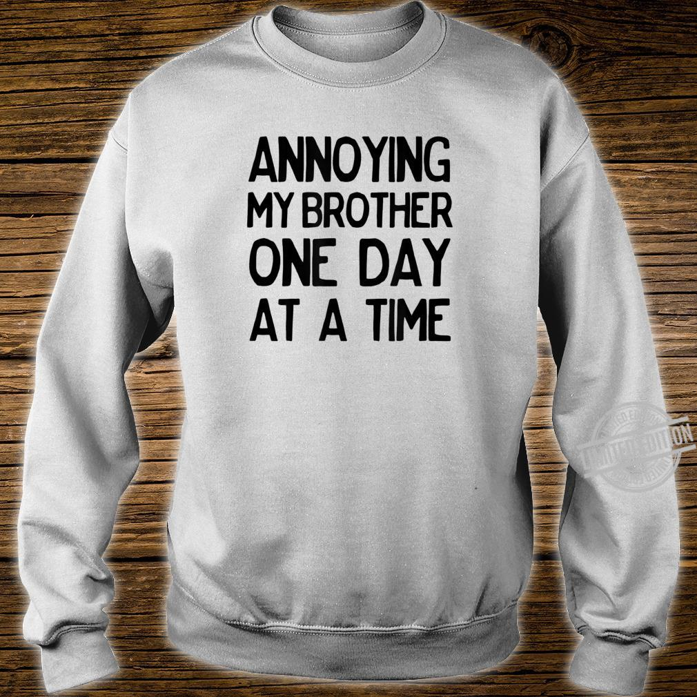 Annoying My Brother One Day at a Time Shirt sweater