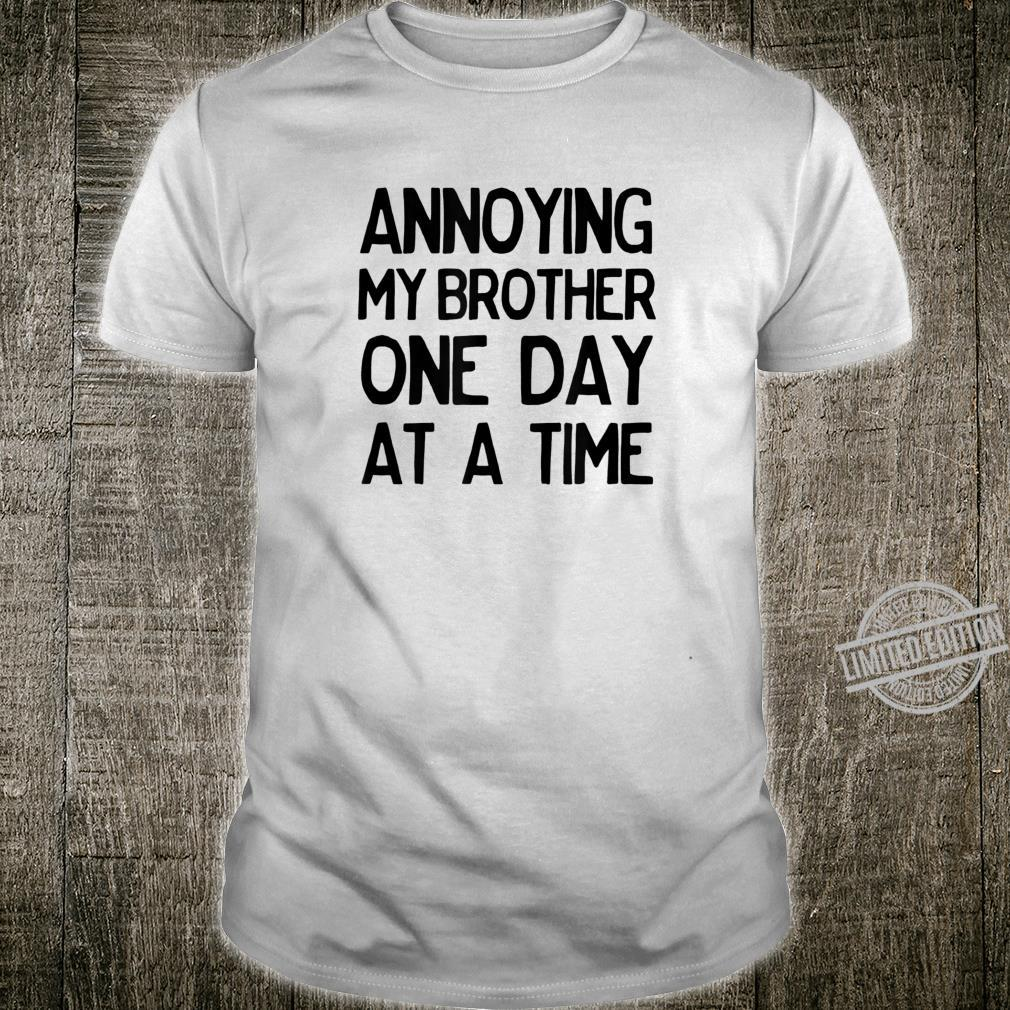 Annoying My Brother One Day at a Time Shirt
