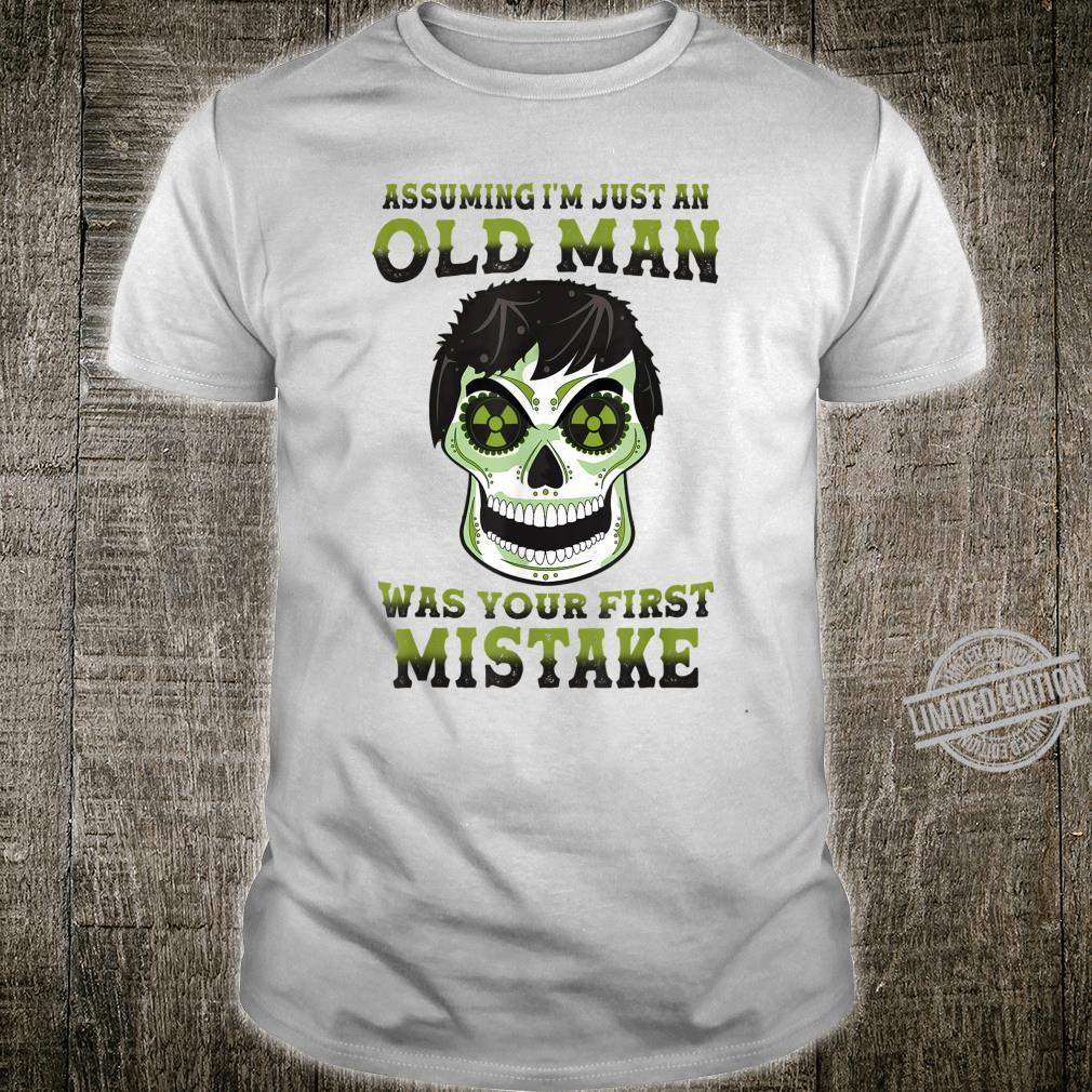 Assuming I'm Just An Old Man Was Your First Mistake Skull Shirt