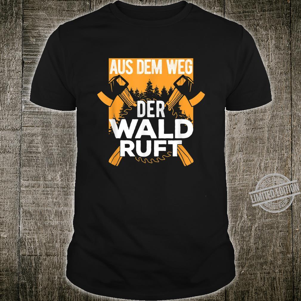 Aus dem Weg der Wald Ruft I Holzaxt Waldarbeiter Holzfäller Shirt