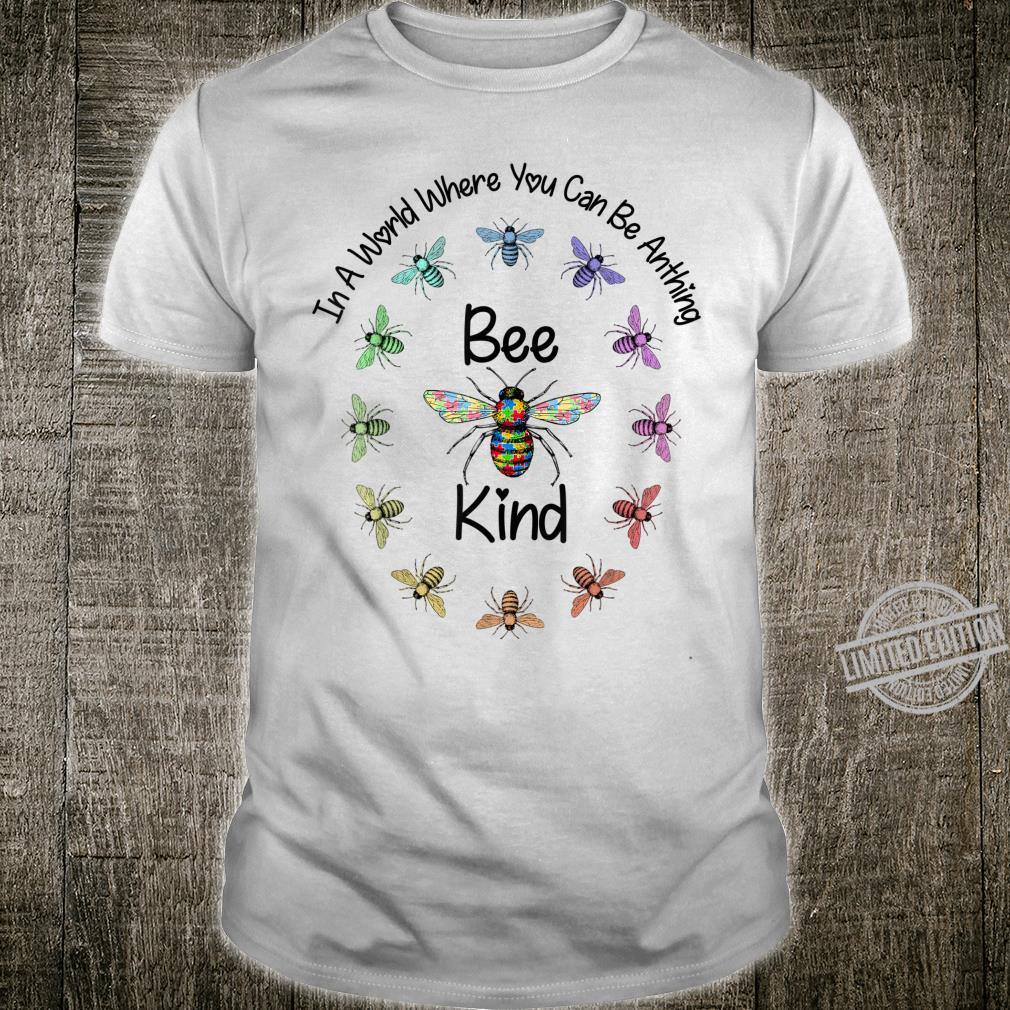 Autism In A World Where You Can Be Anything Bee Kind Shirt