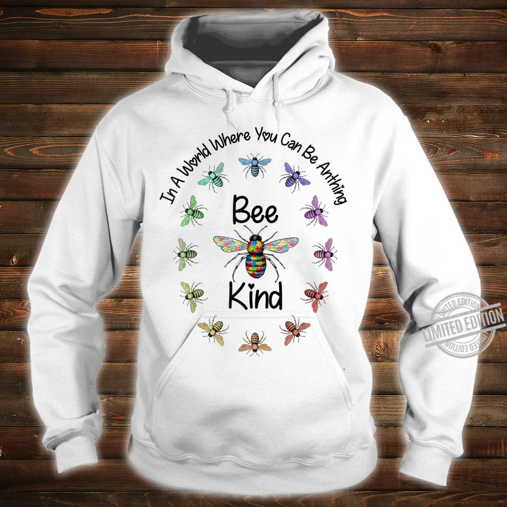 Autism In A World Where You Can Be Anything Bee Kind Shirt hoodie
