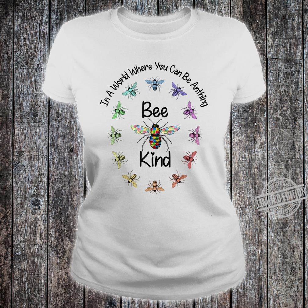 Autism In A World Where You Can Be Anything Bee Kind Shirt ladies tee