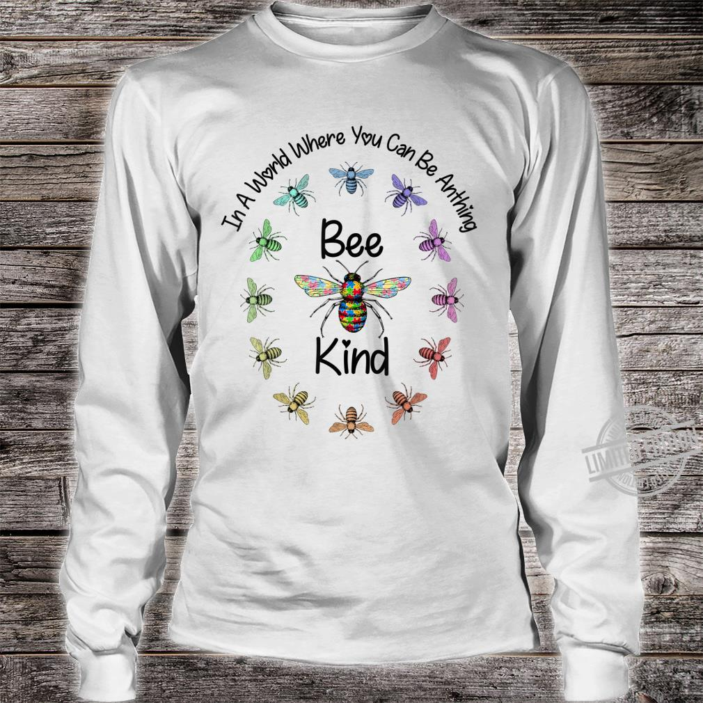Autism In A World Where You Can Be Anything Bee Kind Shirt long sleeved