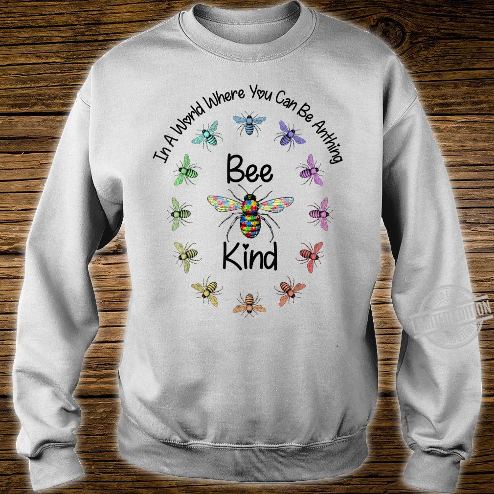 Autism In A World Where You Can Be Anything Bee Kind Shirt sweater