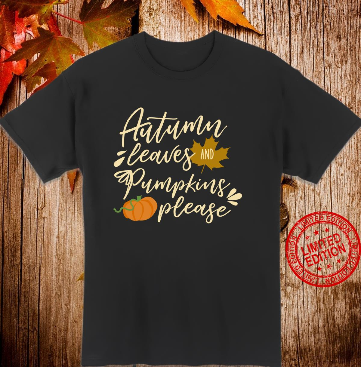 Autumn Leaves and Pumpkins Please 2 Shirt