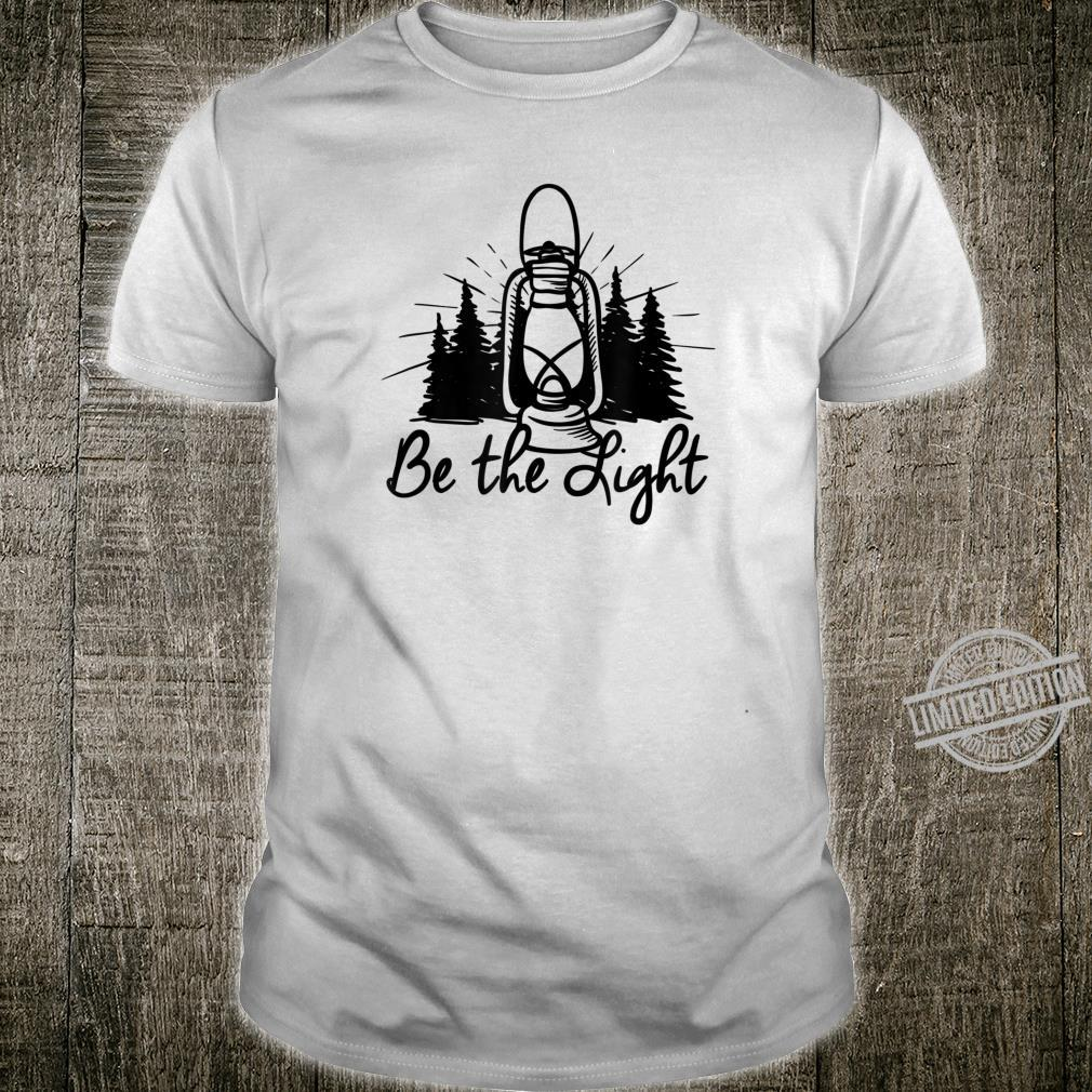 BE THE LIGHT lantern positive Christian quote simple Shirt