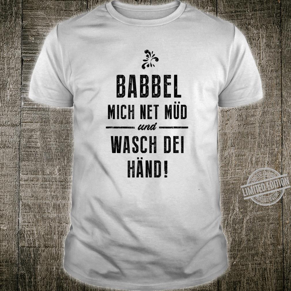Babbel mich net müd und wasch dei Händ Hessen Shirt