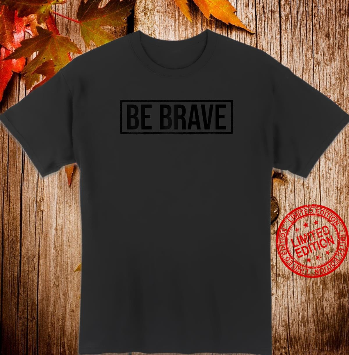 Be Brave Shirt,Be Strong Have Courage Be Kind Be True Be You Shirt