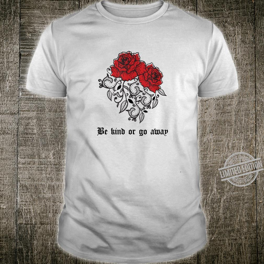 Be Kind Or Go Away Rose Aesthetic Soft Grunge Goth Shirt