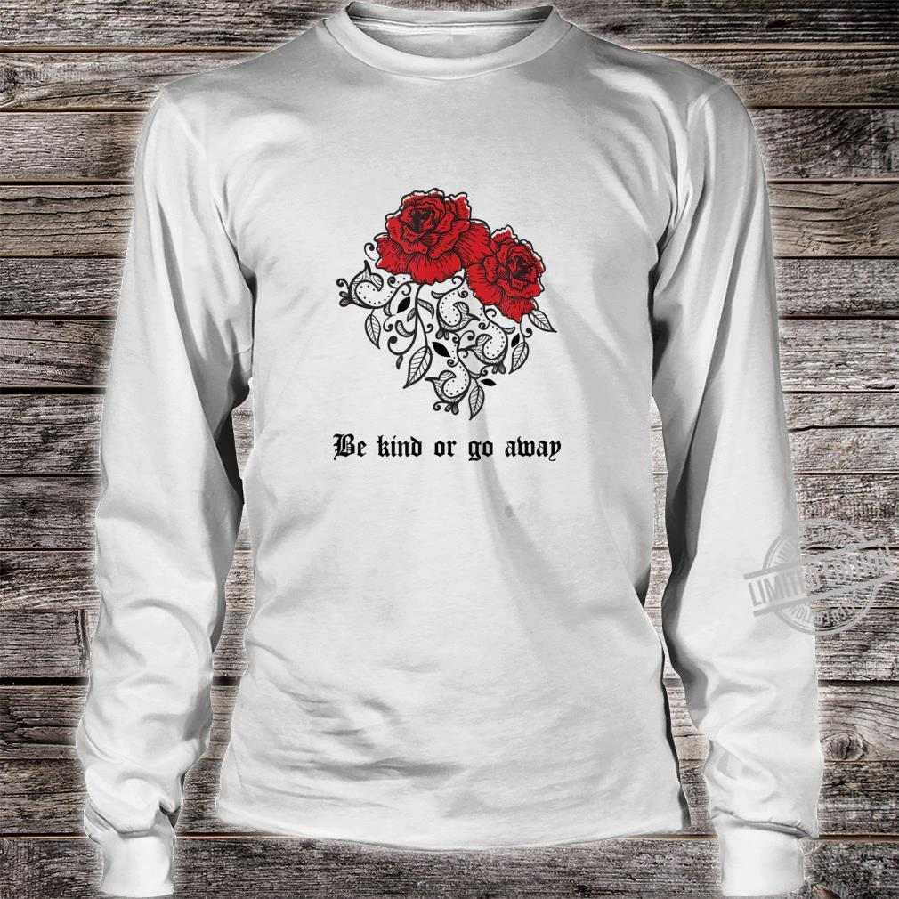 Be Kind Or Go Away Rose Aesthetic Soft Grunge Goth Shirt long sleeved