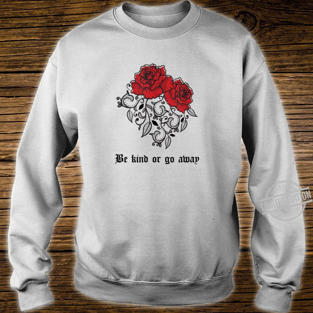 Be Kind Or Go Away Rose Aesthetic Soft Grunge Goth Shirt sweater