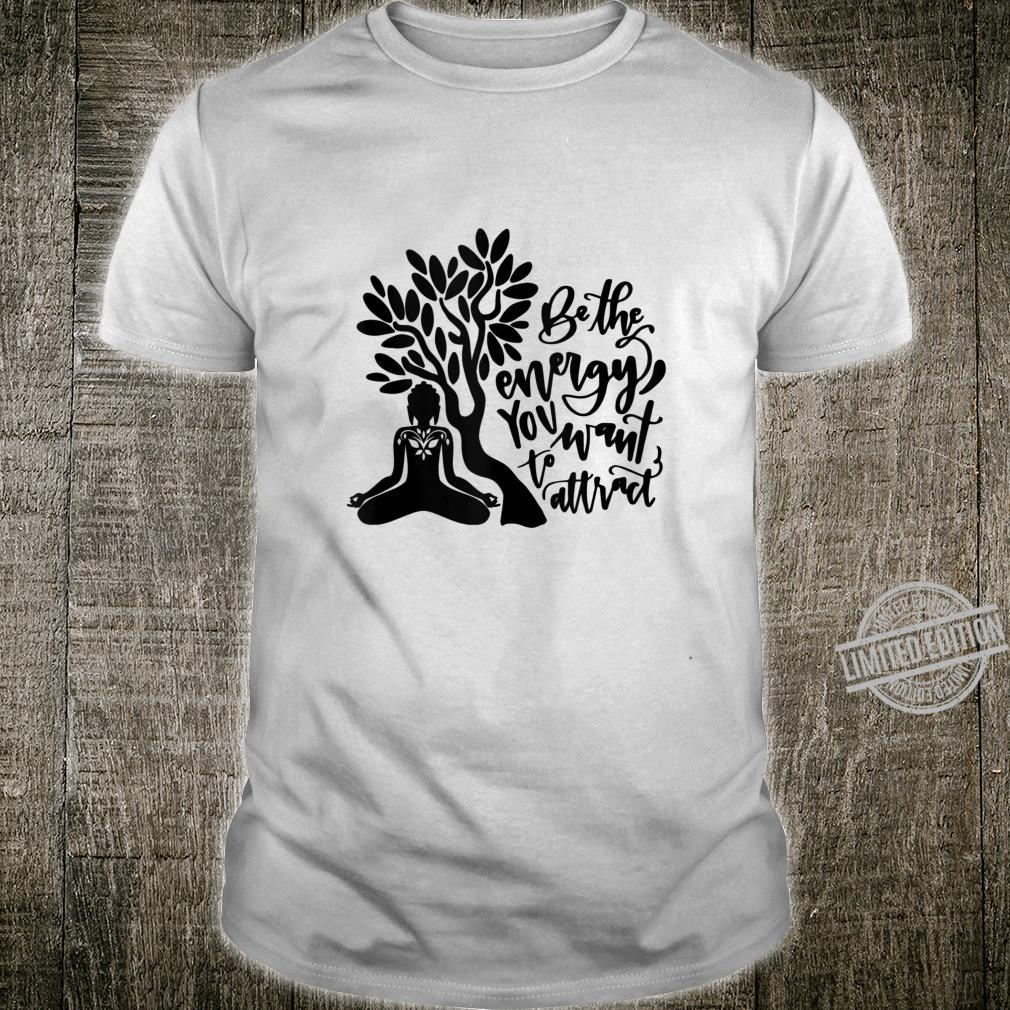 Be The Energy You Want To Attract Buddhism Yoga Meditation Shirt