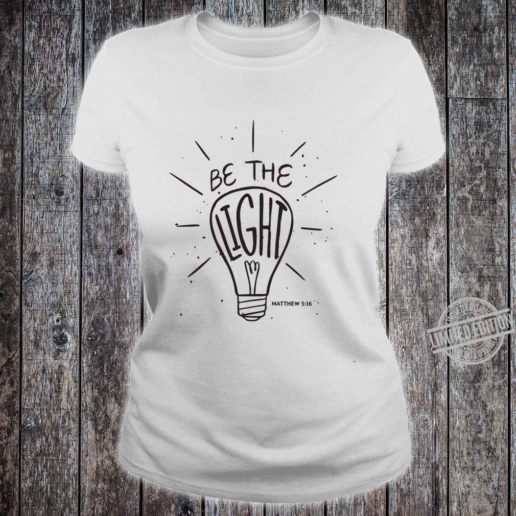 Be The Light Matthew Christian Faith Bible Verse Shirt ladies tee