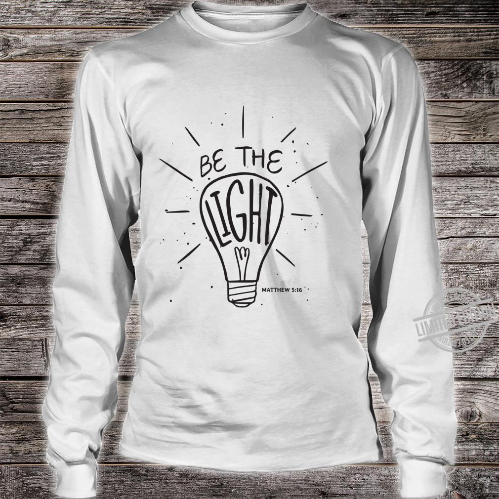 Be The Light Matthew Christian Faith Bible Verse Shirt long sleeved