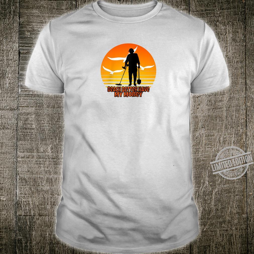 Beach Better Have My Money For Treasure Hunters Shirt