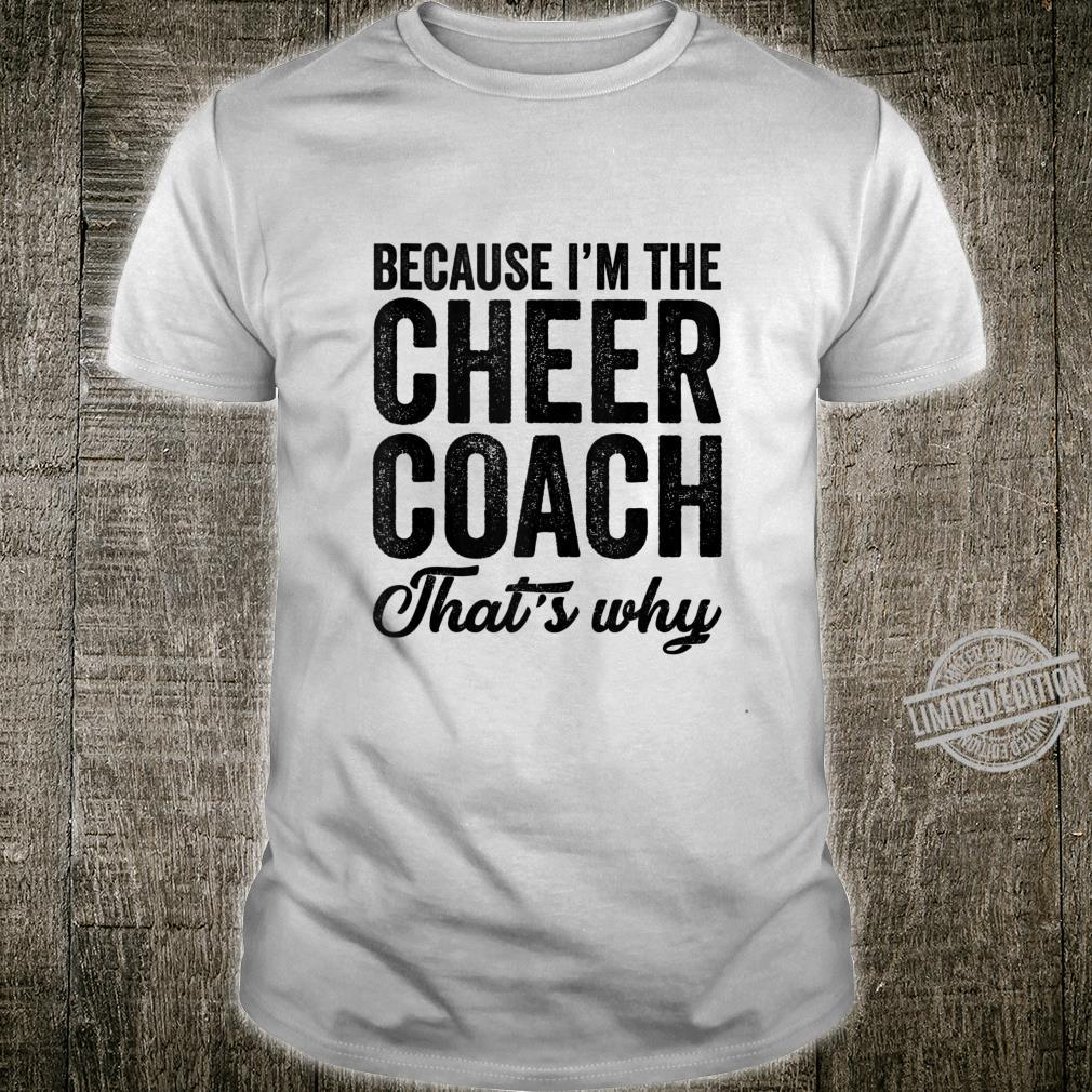 Because I'm The Cheer Coach That's Why Cheer Coach Shirt