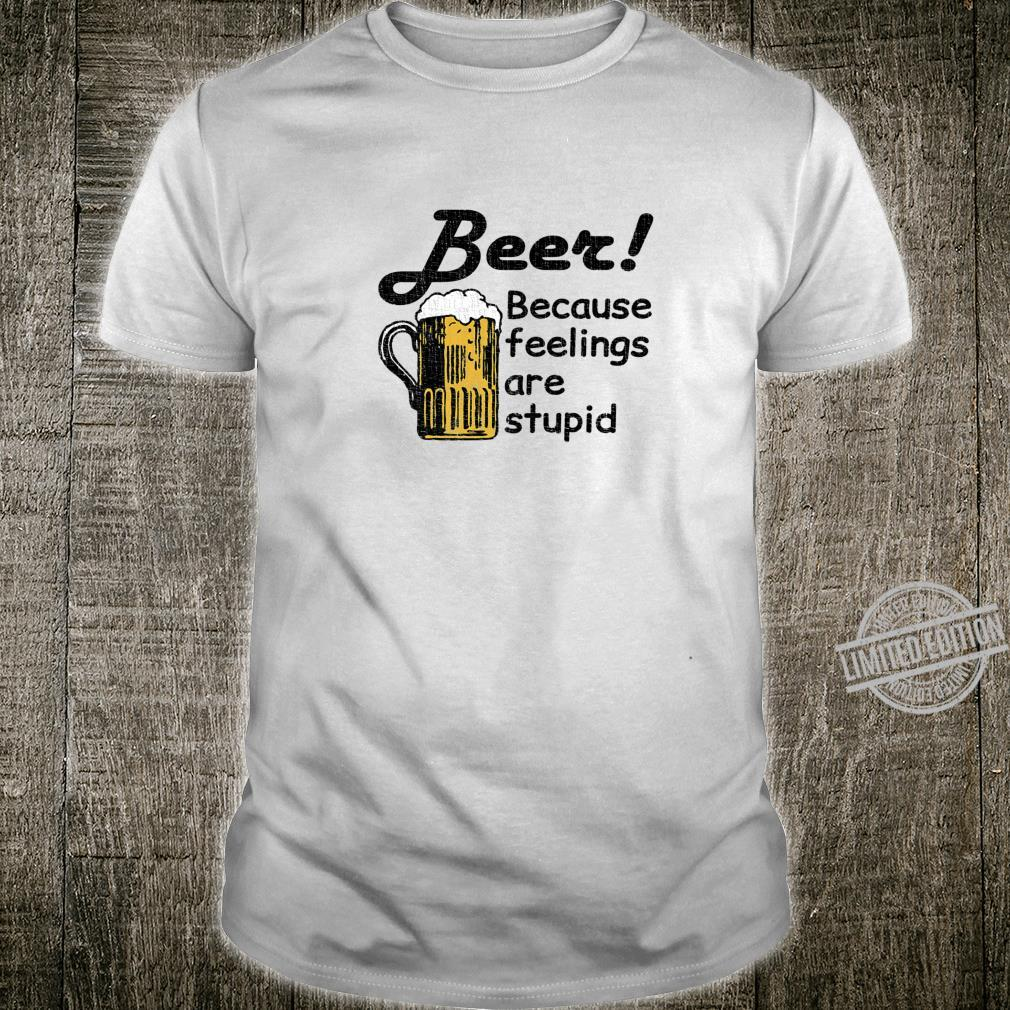 Beer Because feelings are stupid, Distressed Shirt