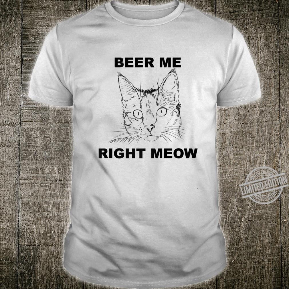 Beer and Cat Beer Me Right Meow Shirt