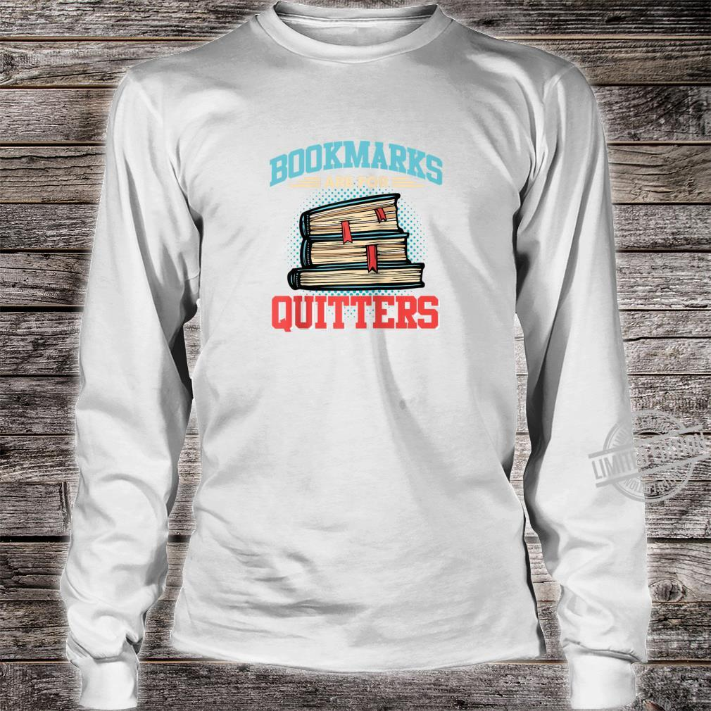 Bookmarks are for Quitters Shirt for Reading & Shirt long sleeved